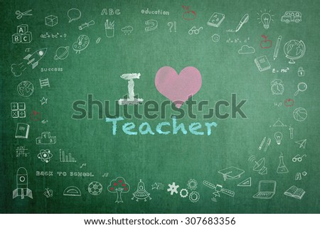 I love teacher message on green chalkboard with doodle free hand sketch chalk drawing on the frame: Teachers day concept: Students sending love message to school teacher on special occasion   - stock photo