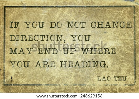 If you do not change direction - ancient Chinese philosopher Lao Tzu quote printed on grunge vintage cardboard
