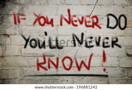 If You never Do You'll Never Know Concept - stock photo