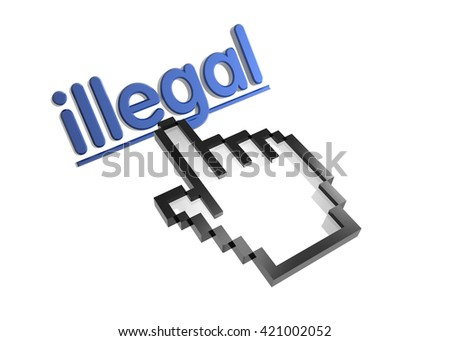 illegal. 3d rendered inscription. Link and finger, pointer. Isolated on white