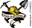 "illustration of a coal miner hardhat hat ,shovel or spade and pickax with scroll isolated on white done in retro woodcut style with words ""proud to be a miner"" - stock photo"