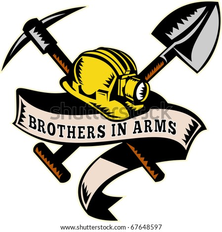 "illustration of a coal miner hardhat hat ,shovel or spade and pickax with scroll isolated on white done in retro woodcut style with words ""brothers in arms"""