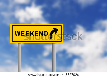 Illustration of yellow road sign plate with text WEEKEND and arrow, on blur effect of natural blue sky background. Business concept in weekend ahead.