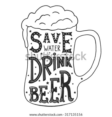 illustration with hand-drawn words on beer glass. Save Water Drink Beer. Calligraphy and typography inscription. Sign painting vintage style, black and white version.   - stock photo