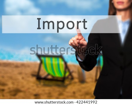 Import - Businesswoman hand pressing button on touch screen interface. Business, technology, internet concept. Stock Photo - stock photo