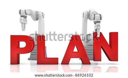 Industrial robotic arms building PLAN word on white background - stock photo