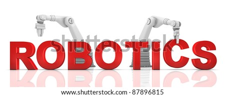 Industrial robotic arms building ROBOTICS word on white background - stock photo