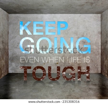 """Inspiration quote : """" Keep going even when life is tough"""" on grunge room ,Motivational typographic - stock photo"""