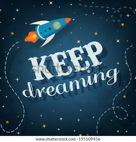 Inspirational futuristic poster Keep Dreaming (space inspired) - stock photo
