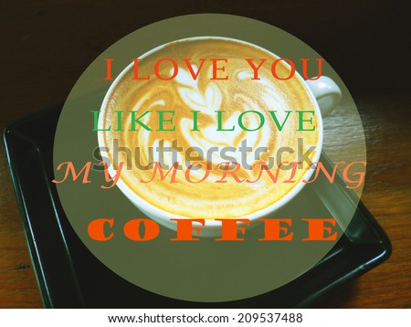 Inspirational Motivating Quote About Coffee With A Cup Of Latte Or  Cappuccino As Background :I