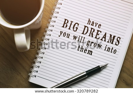 Inspirational motivating quote. Have big dreams, you will grow into them. - stock photo