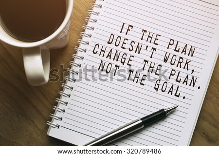 Inspirational motivating quote. If the plan doesn't work, change the plan. Not the goal. - stock photo