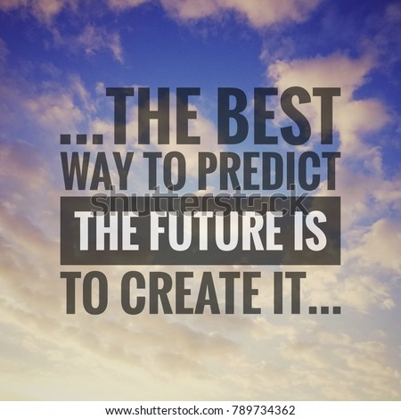 Inspirational Motivating Quote On Nature Background. The Best Way To  Predict The Future Is To