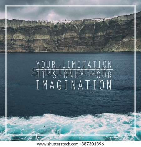 Inspirational motivating quote. Your limitation, it's only your imagination. - stock photo