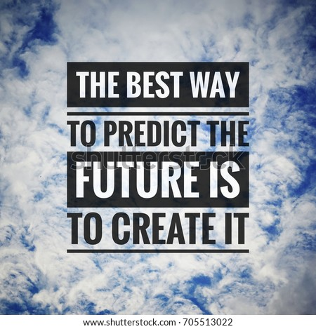 Charming Inspirational Motivating Quotes On Nature Background. The Best Way To  Predict The Future Is To