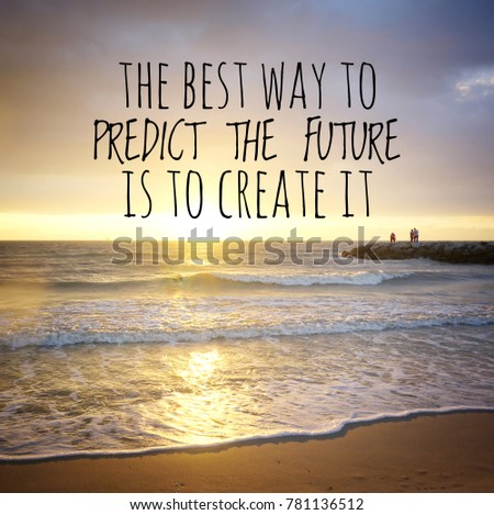 Inspirational Motivating Quotes On Nature Background. The Best Way To  Predict The Future Is To