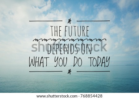 Inspirational Motivating Quotes On Nature Background. The Future Depends On  What You Do Today.