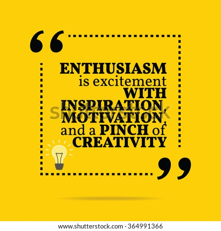 Inspirational motivational quote. Enthusiasm is excitement with inspiration, motivation, and a pinch of creativity. Simple trendy design. - stock photo
