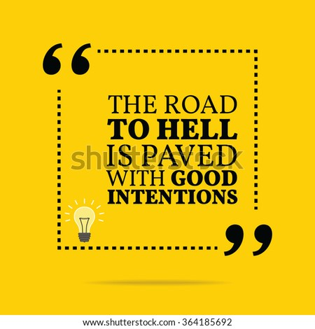Inspirational motivational quote. The road to hell is paved with good intentions. Simple trendy design. - stock photo