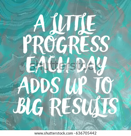 Image result for a little progress each day adds up to big results