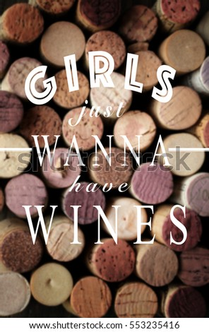 Inspirational quote Girls just wanna have wine on a pile of wine cork