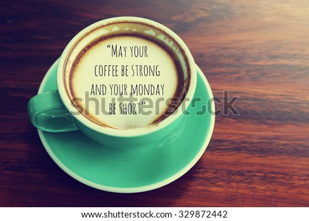 Inspirational Quote On Coffee Cup Background With Vintage Filter