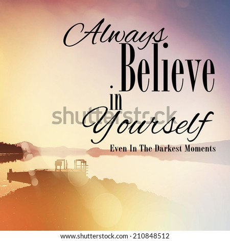 Inspirational Typographic Quote   Always Believe In Yourself