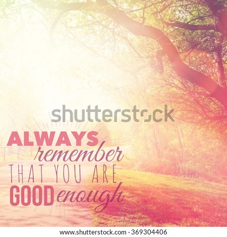 Inspirational Typographic Quote - Always remember that you are good enough - stock photo