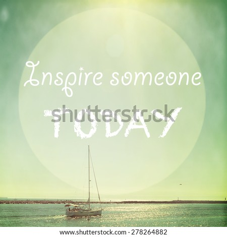 Inspirational typographic quote background with retro filter effect  - stock photo