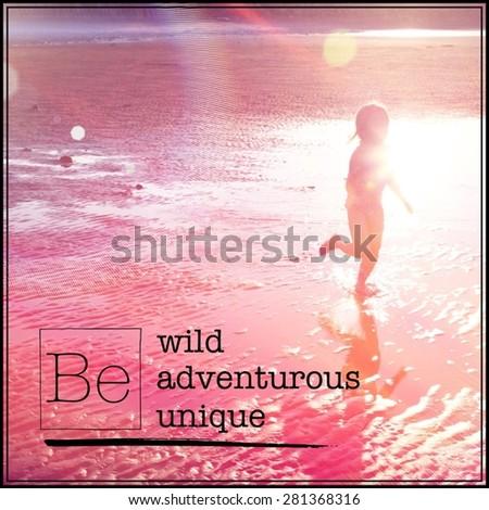 Inspirational Typographic Quote -BE wild adventurous unique - stock photo