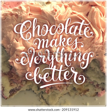 Inspirational Typographic Quote - Chocolate makes everything better - stock photo