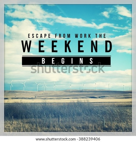 Inspirational Typographic Quote - Escape from work the weekend begins - stock photo