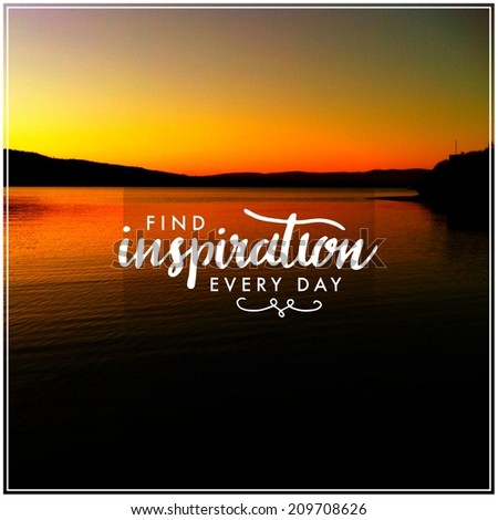 Inspirational Typographic Quote - Find inspiration every day - stock photo