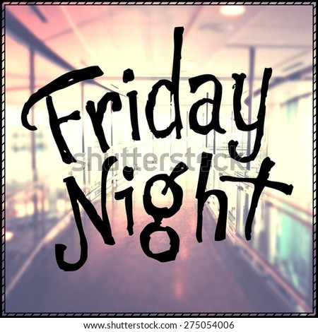Inspirational Typographic Quote - Friday Night - stock photo