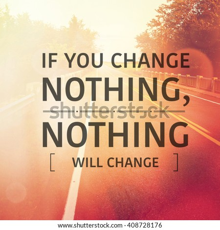 Inspirational Typographic Quote - If you change nothing, nothing will change - stock photo