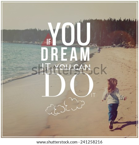 Inspirational Typographic Quote - If you dream it, you can do - stock photo