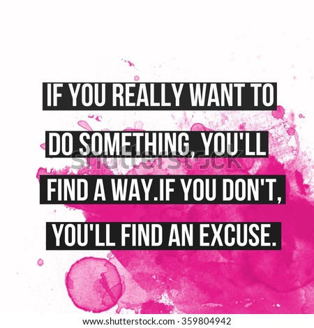 Inspirational Typographic Quote - If you really want to do something, you'll find a way. If you don't. you'll find an excuse - stock photo