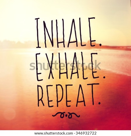 Inspirational Typographic Quote - Inhale, Exhale, Repeat - stock photo