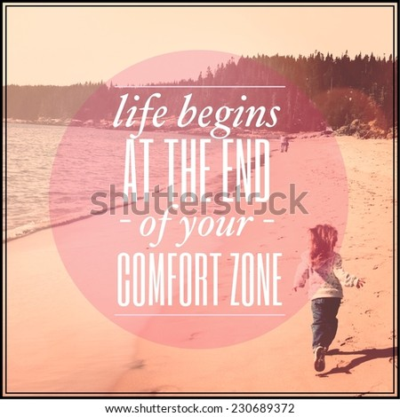 Inspirational Typographic Quote - Life begins at the end of your comfort zone - stock photo