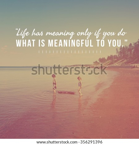 Inspirational Typographic Quote -Life has meaning only if you do what is meaningful to you - stock photo