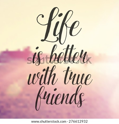 Inspirational Typographic Quote - Life is better with true friends - stock photo