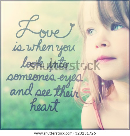 Inspirational Typographic Quote - Love is when you look into someones eyes and see their heart - stock photo