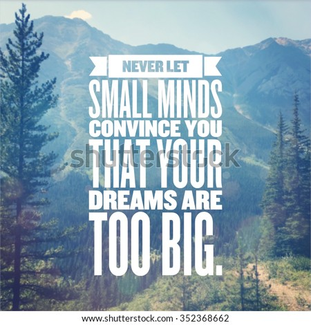 Inspirational Typographic Quote - Never let small minds convince you that your dreams are too big. - stock photo