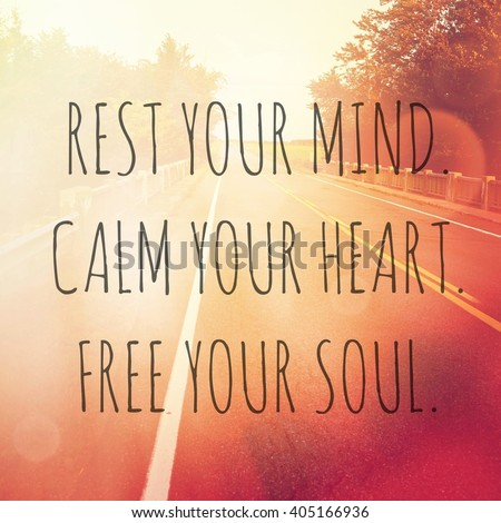 Inspirational Typographic Quote - Rest your mind calm your heart free your soul - stock photo