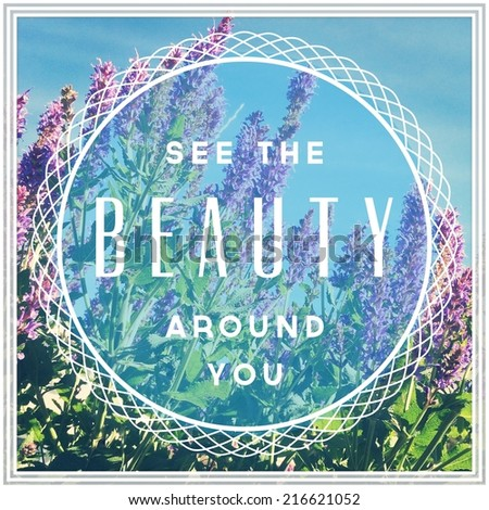 Inspirational Typographic Quote - See the Beauty around you - stock photo