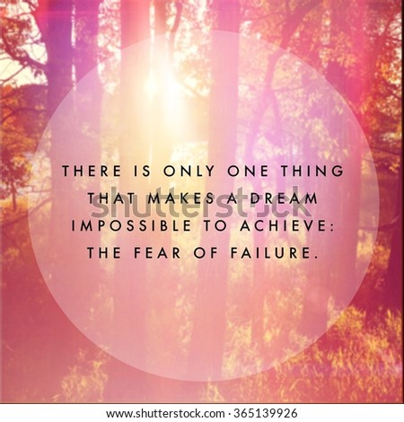 Inspirational Typographic Quote - There is only one thing that makes a dream impossible to achieve that fear of failure  - stock photo