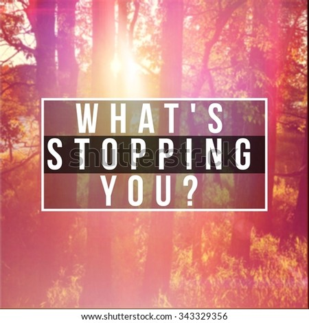 Inspirational Typographic Quote - What's stopping you? - stock photo