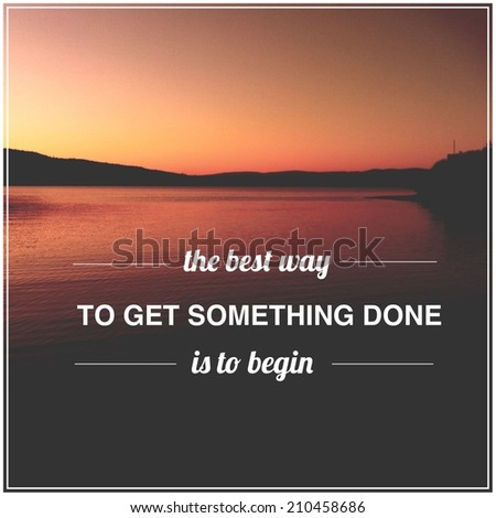 Inspirational Typographic Quote - With Instagram effect - The best way to get something done is the begin - stock photo