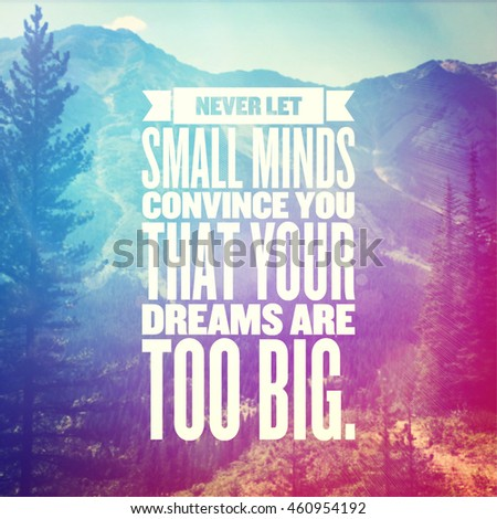 Inspirational Typographic Quote with Lighting effects - Never let small minds convince you that your dreams are too big.