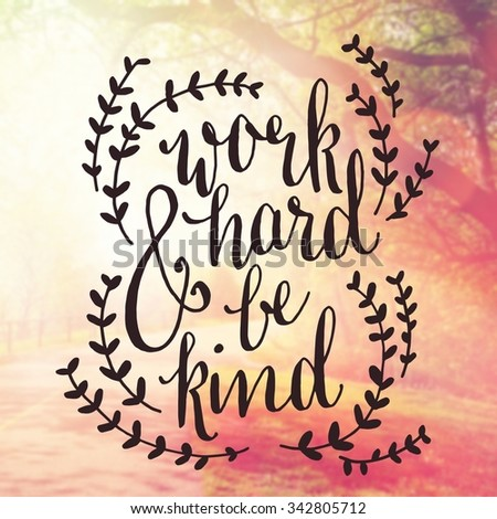 Inspirational Typographic Quote - Work hard and be kind - stock photo